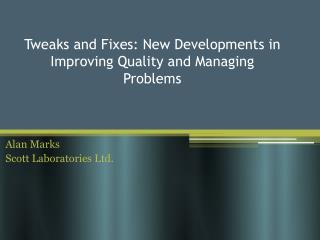 Tweaks and Fixes: New Developments in Improving Quality and Managing Problems
