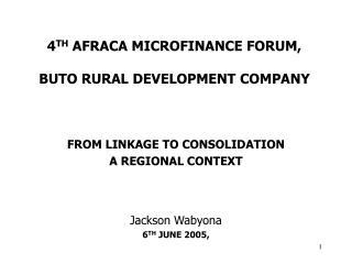 4 TH AFRACA MICROFINANCE FORUM, BUTO RURAL DEVELOPMENT COMPANY