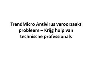 TrendMicro Antivirus veroorzaakt probleem – Krijg hulp van technische professionals