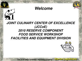 JOINT CULINARY CENTER OF EXCELLENCE (JCCoE) 2010 RESERVE COMPONENT FOOD SERVICE WORKSHOP  FACILITIES AND EQUIPMENT DIVIS