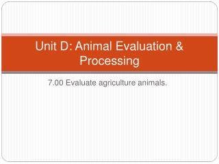 Unit D: Animal Evaluation & Processing