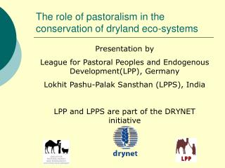 The role of pastoralism in the conservation of dryland eco-systems