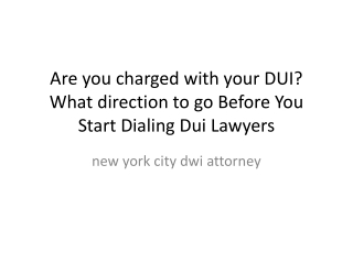 Are you charged with your DUI What direction to go Before
