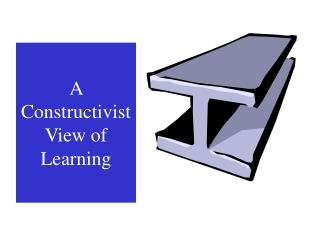 A Constructivist View of Learning