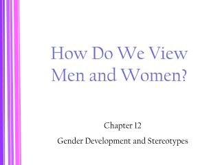 How Do We View  Men and Women?