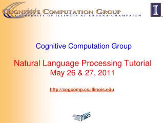 Cognitive Computation Group   Natural Language Processing Tutorial May 26  27, 2011