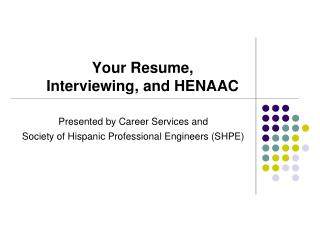 Your Resume,  Interviewing, and HENAAC
