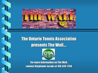The Ontario Tennis Association presents The Wall.… For more information on The Wall,  contact Stephanie Jacobs at 416-42