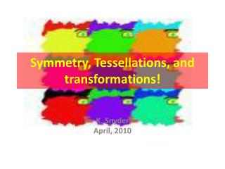 Symmetry, Tessellations, and transformations!