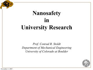 Nanosafety in University Research   Prof. Conrad R. Stoldt Department of Mechanical Engineering University of Colorado a
