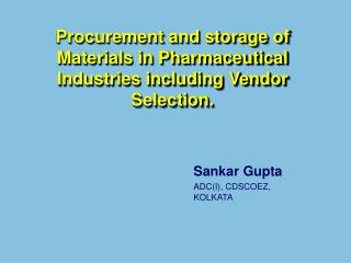 Procurement and storage of Materials in Pharmaceutical Industries including Vendor Selection.