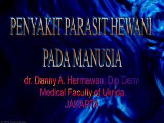 dr. Danny A. Hermawan, Dip Derm Medical Faculty of Ukrida JAKARTA