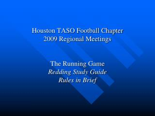 Houston TASO Football Chapter 2009 Regional Meetings   The Running Game Redding Study Guide Rules in Brief
