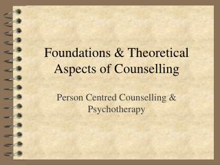 Foundations & Theoretical Aspects of Counselling