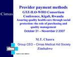 Provider payment methods GTZ-ILO-WHO Consortium Conference, Kigali, Rwanda Assuring quality health care through social p