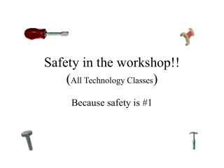 Safety in the workshop!! ( All Technology Classes )