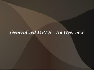 Generalized MPLS – An Overview