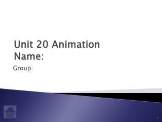 Unit 20 Animation Name: