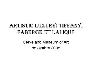 Artistic Luxury: tiffany, faberge et lalique