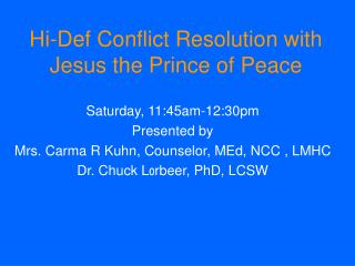 Saturday, 11:45am-12:30pm Presented by Mrs. Carma R Kuhn, Counselor, MEd, NCC , LMHC Dr. Chuck L 0 rbeer, PhD, LCSW