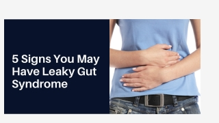 5 Signs You May Have Leaky Gut Syndrome