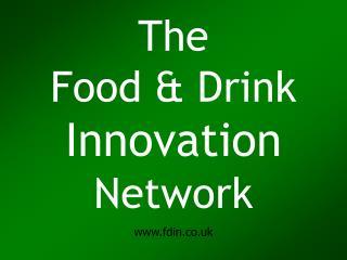 The Food & Drink Innovation Network www.fdin.co.uk