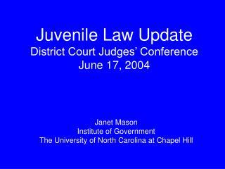 Juvenile Law Update District Court Judges' Conference June 17, 2004