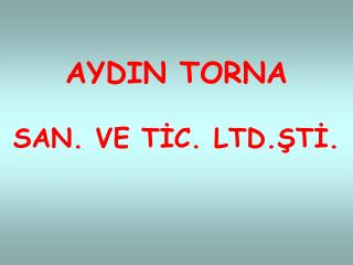 AYDIN TORNA SAN. VE T?C. LTD.?T?.
