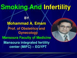 BY Mohammad A. Emam Prof. of Obstetrics and Gynecology  Mansoura Faculty of Medicine Mansoura integrated fertility cente