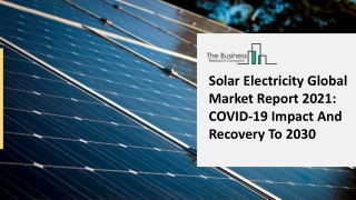Solar Electricity Market Share And Business Development 2021
