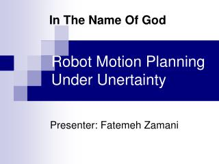 Robot Motion Planning Under Unertainty