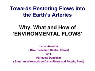 Towards Restoring Flows into the Earth s Arteries  Why, What and How of  ENVIRONMENTAL FLOWS