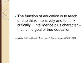 The function of education is to teach one to think intensively and to think critically... Intelligence plus character
