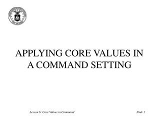 APPLYING CORE VALUES IN A COMMAND SETTING