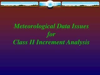 Meteorological Data Issues  for  Class II Increment Analysis
