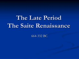 The Late Period The Saite Renaissance