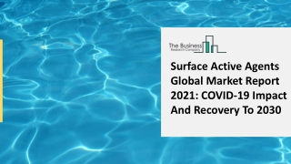 Surface Active Agents Market Overview, Growth, Development And Forecast By 2025
