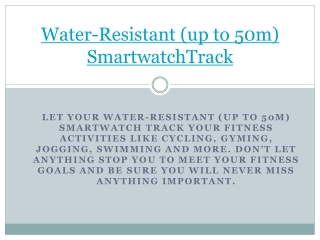 water-resistant (up to 50m) smartwatch track