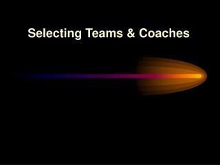 Selecting Teams & Coaches