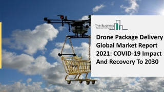 Drone Package Delivery Market Competitive Analysis And New Business Developments 2021