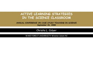 ACTIVE LEARNING STRATEGIES  IN THE SCIENCE CLASSROOM ANNUAL CONFERENCE ON CASE STUDY TEACHING IN SCIENCE September 26, 2