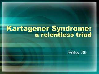 Kartagener Syndrome:  a relentless triad