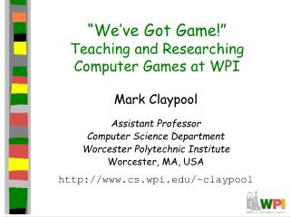 We ve Got Game  Teaching and Researching Computer Games at WPI
