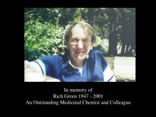 In memory of Rich Green 1947 - 2001 An Outstanding Medicinal Chemist and Colleague
