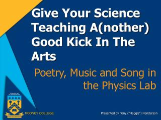Give Your Science Teaching A(nother) Good Kick In The Arts Poetry, Music and Song in the Physics Lab