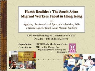 2007 North East Region Conference of ICSW Oct 22nd ~24th at Busan, Korea Organization: HKSKH Lady MacLehose Centre Prese