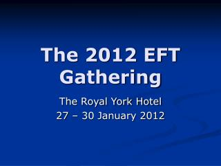 The 2012 EFT Gathering