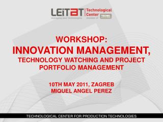 WORKSHOP:  INNOVATION Management, TECHNOLOGY WATCHING AND PROJECT PORTFOLIO MANAGEMENT  10th  May  2011, ZAGREB miquel a