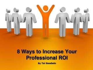 8 Ways to Increase Your Professional ROI