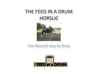 THE FEED IN A DRUM HORSLIC